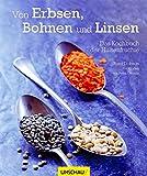 Von Erbsen, Bohnen und Linsen: Das Kochbuch der Hülsenfrüchte